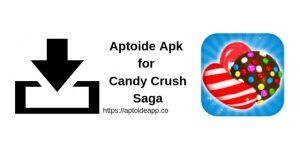 Aptoide Apk for Candy Crush Saga