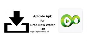 Aptoide Apk for Eros Now Watch HD